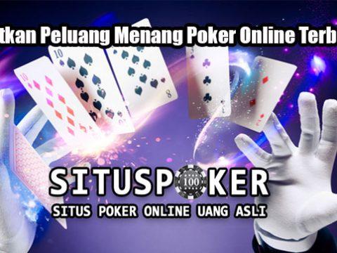 Dapatkan Peluang Menang Poker Online Terbaik
